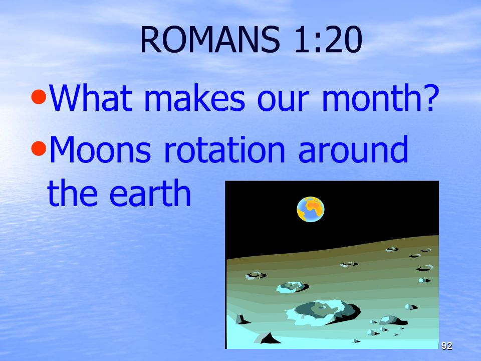 ROMANS 1:20 What makes our month? Moons rotation around the earth 92