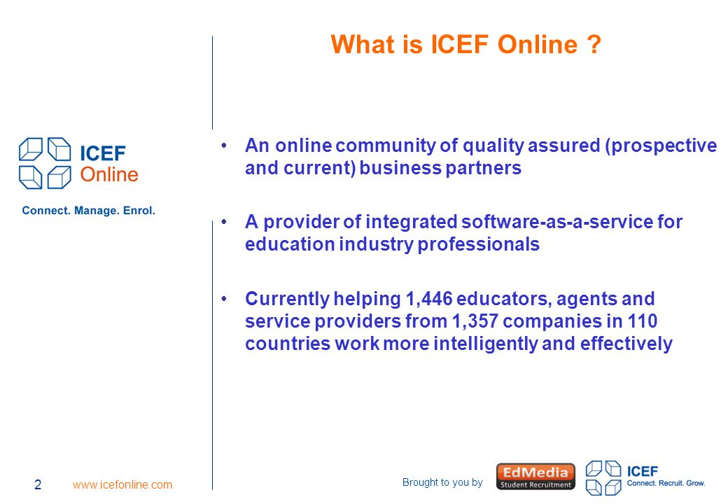 23 www.icefonline.com Brought to you by Enquiry management (included with enquiry generation service) View and update enquiry details at any time + add notes or upload / attach files to an enquiry Set up single / multiple auto-responder messages with attachment/s to auto-respond to enquirers Manually and / or auto-forward enquiries from different countries to agency partners or staff Search & export enquiry data using any criteria Upload external enquiry data via CSV (excel) files 23
