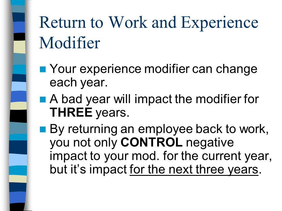 Return to Work and Experience Modifier Your experience modifier can change each year.