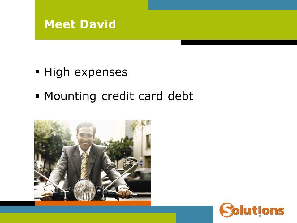 Meet David High expenses Mounting credit card debt
