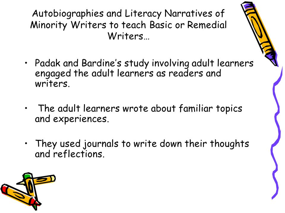 Autobiographies and Literacy Narratives of Minority Writers to teach Basic or Remedial Writers… Padak and Bardines study involving adult learners enga