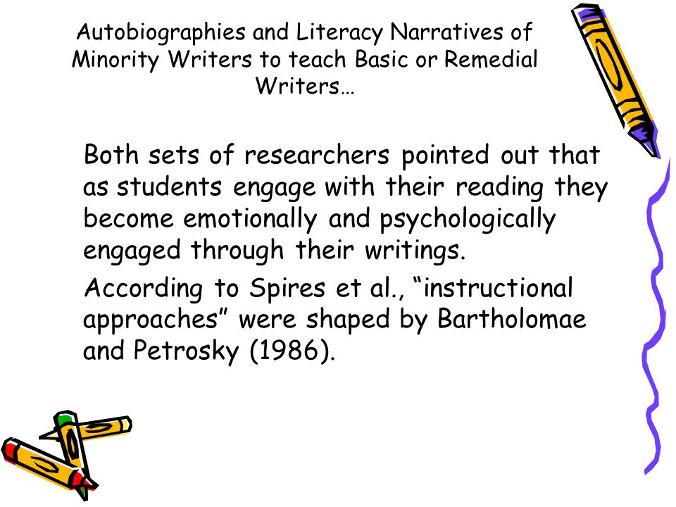 Autobiographies and Literacy Narratives of Minority Writers to teach Basic or Remedial Writers… Both sets of researchers pointed out that as students