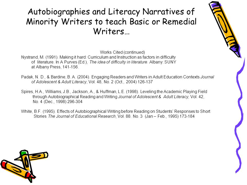 Autobiographies and Literacy Narratives of Minority Writers to teach Basic or Remedial Writers… Works Cited (continued) Nystrand, M. (1991). Making it
