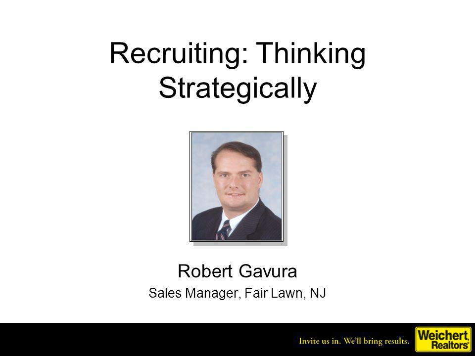 Recruiting: Thinking Strategically Robert Gavura Sales Manager, Fair Lawn, NJ