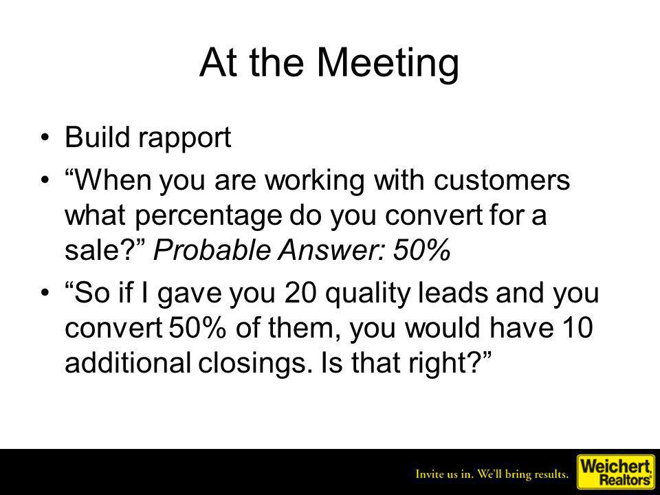 At the Meeting Build rapport When you are working with customers what percentage do you convert for a sale.