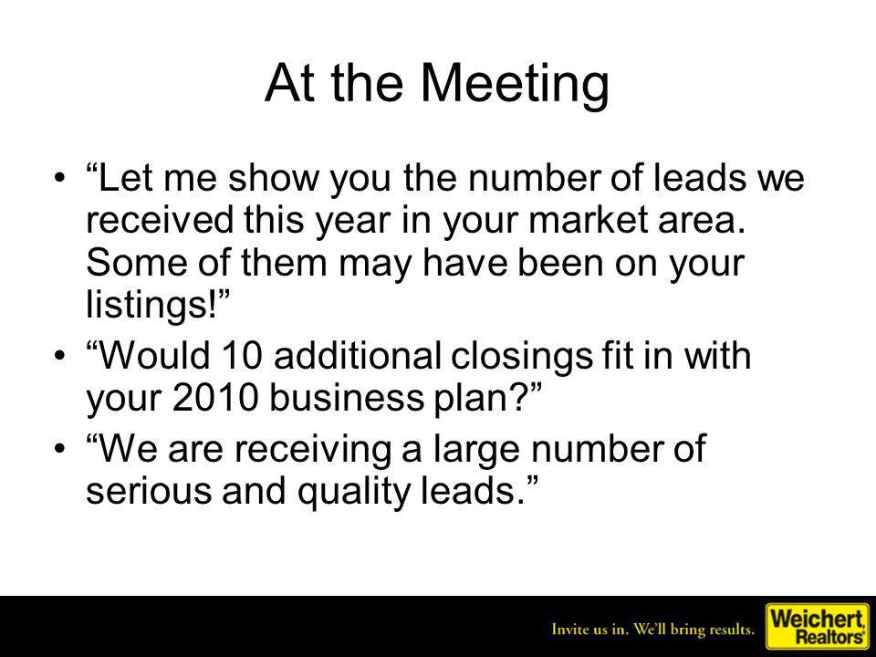 At the Meeting Let me show you the number of leads we received this year in your market area. Some of them may have been on your listings! Would 10 ad