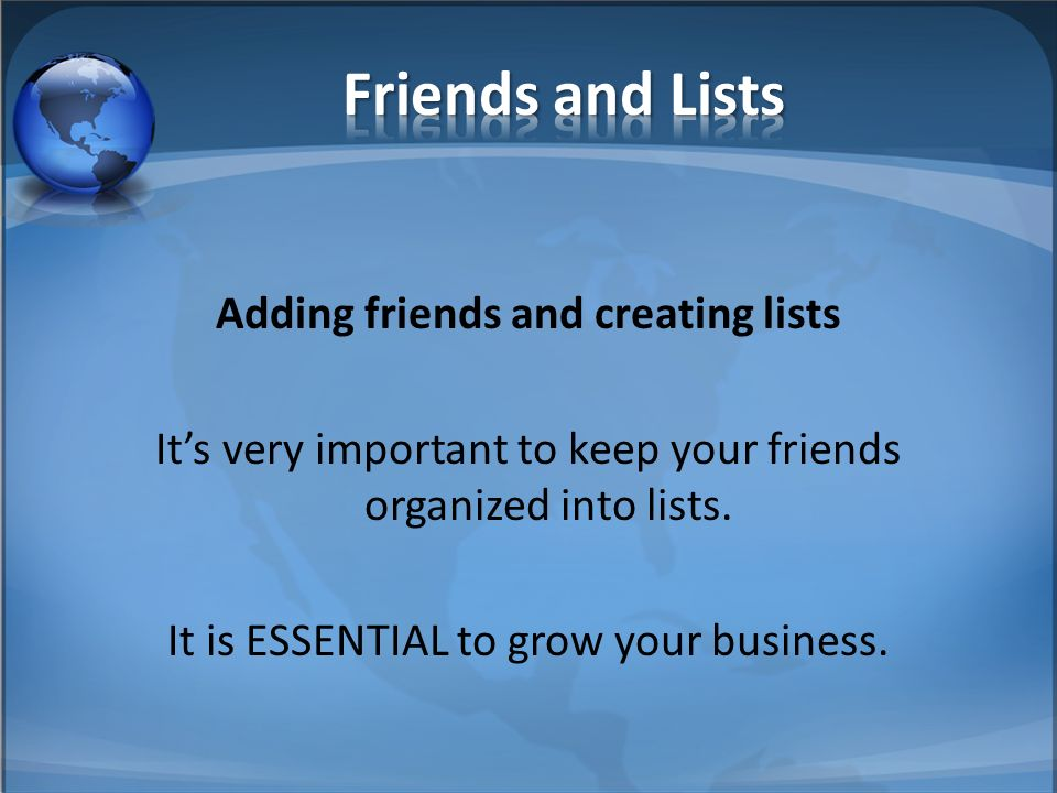 Adding friends and creating lists Its very important to keep your friends organized into lists.