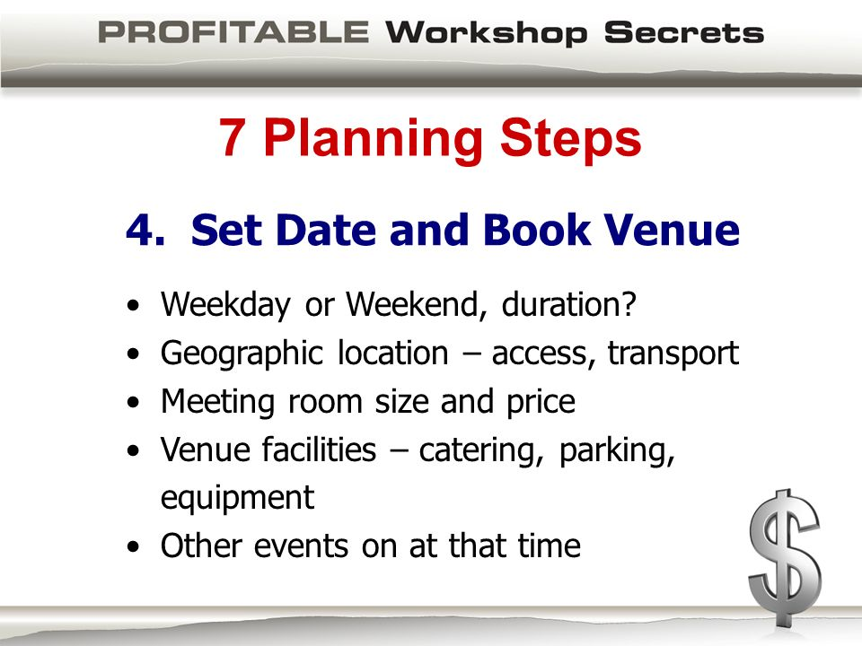7 Planning Steps 4. Set Date and Book Venue Weekday or Weekend, duration.