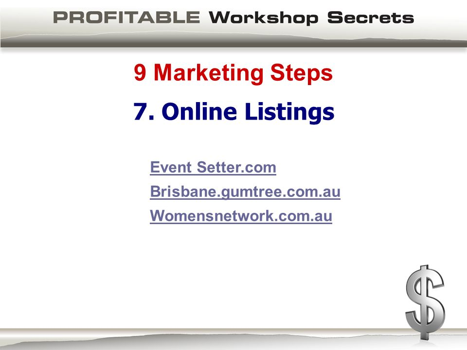 9 Marketing Steps 7. Online Listings Event Setter.com Brisbane.gumtree.com.au Womensnetwork.com.au