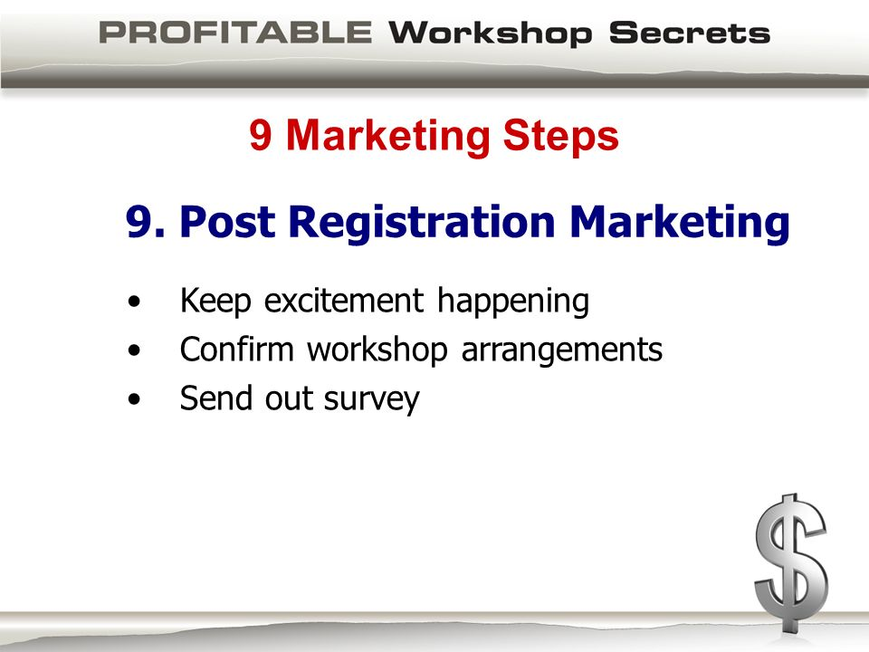 9 Marketing Steps Keep excitement happening Confirm workshop arrangements Send out survey 9.