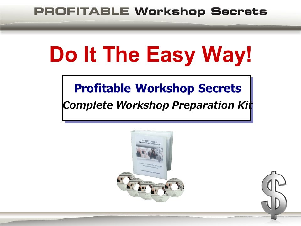 Do It The Easy Way! Profitable Workshop Secrets Complete Workshop Preparation Kit
