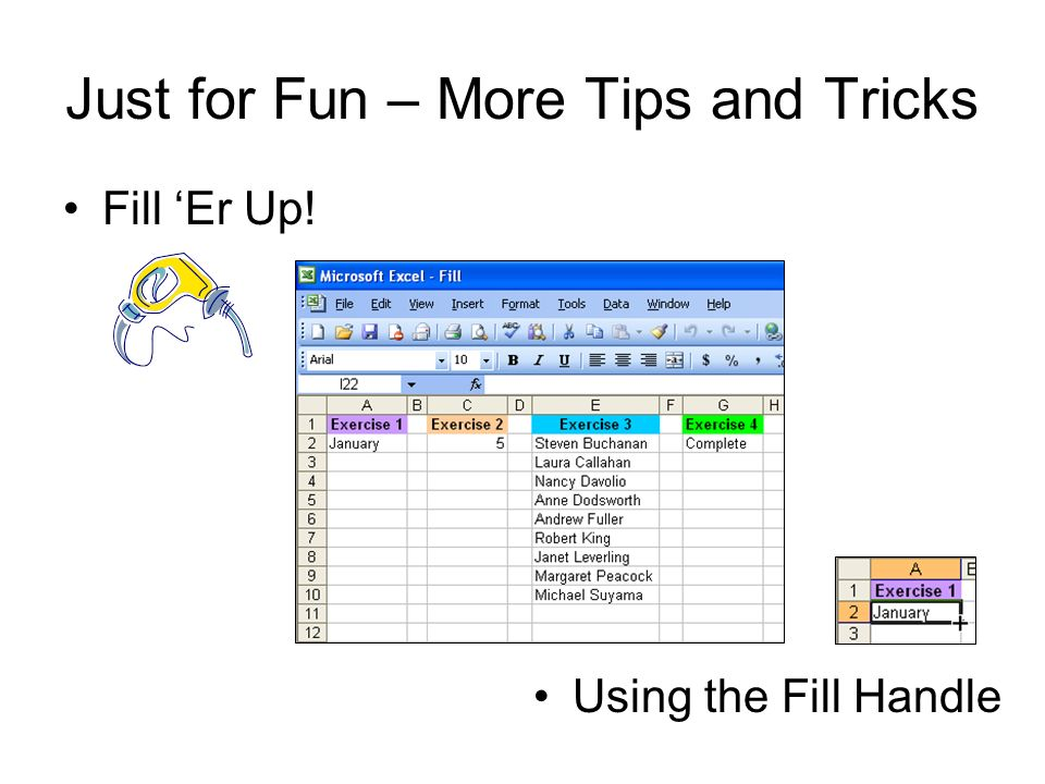 Just for Fun – More Tips and Tricks Fill Er Up! Using the Fill Handle