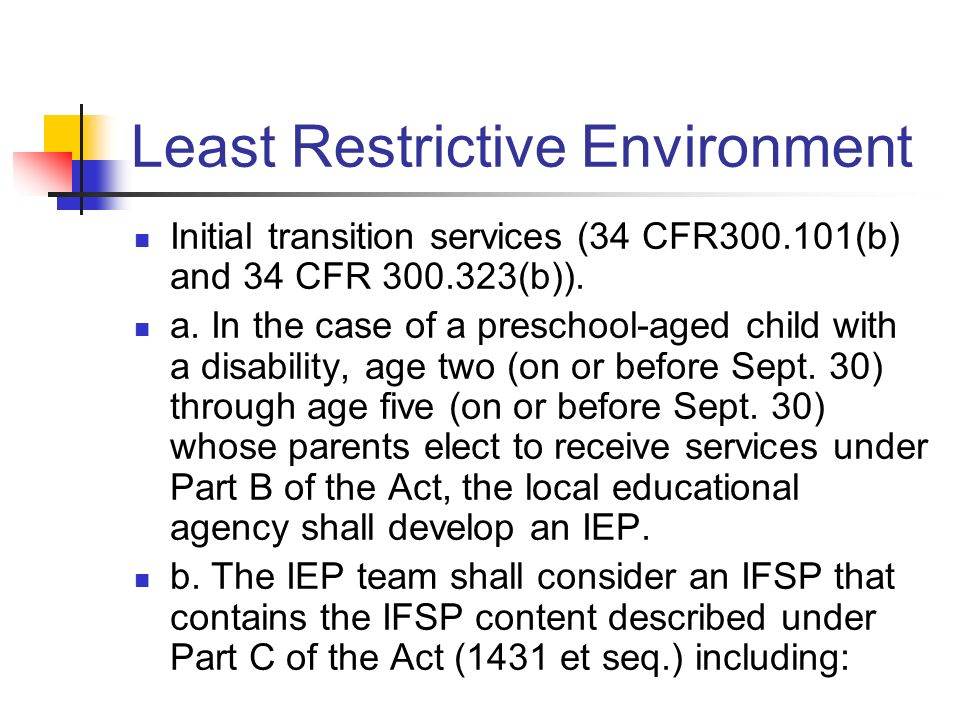 Least Restrictive Environment Initial transition services (34 CFR (b) and 34 CFR (b)).