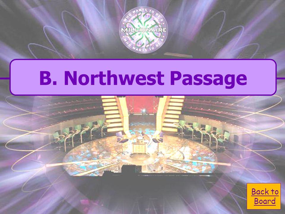 A. Spice Route C. Northeast Passage B. Northwest Passage D.