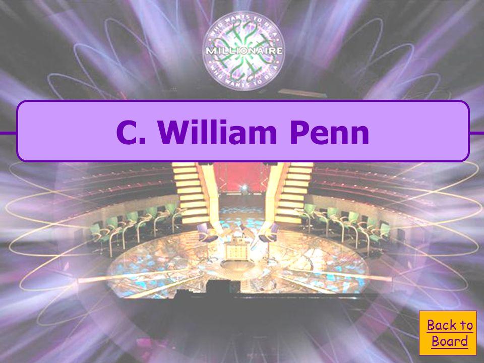 A. Christopher Columbus C. William Penn B. Jacques Cartier D.