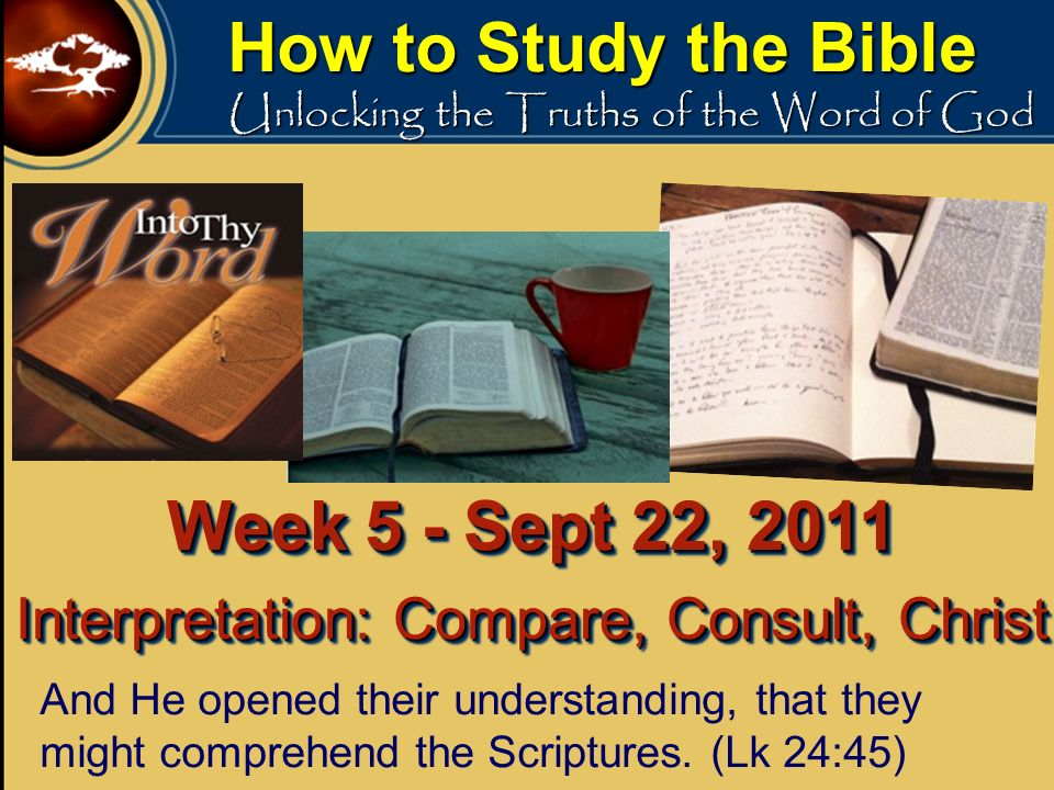How to Study the Bible Unlocking the Truths of the Word of God And He opened their understanding, that they might comprehend the Scriptures.