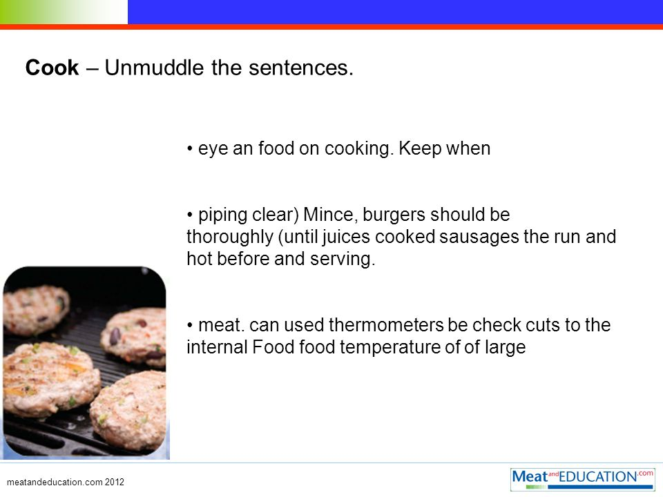 Cook – Unmuddle the sentences. eye an food on cooking.