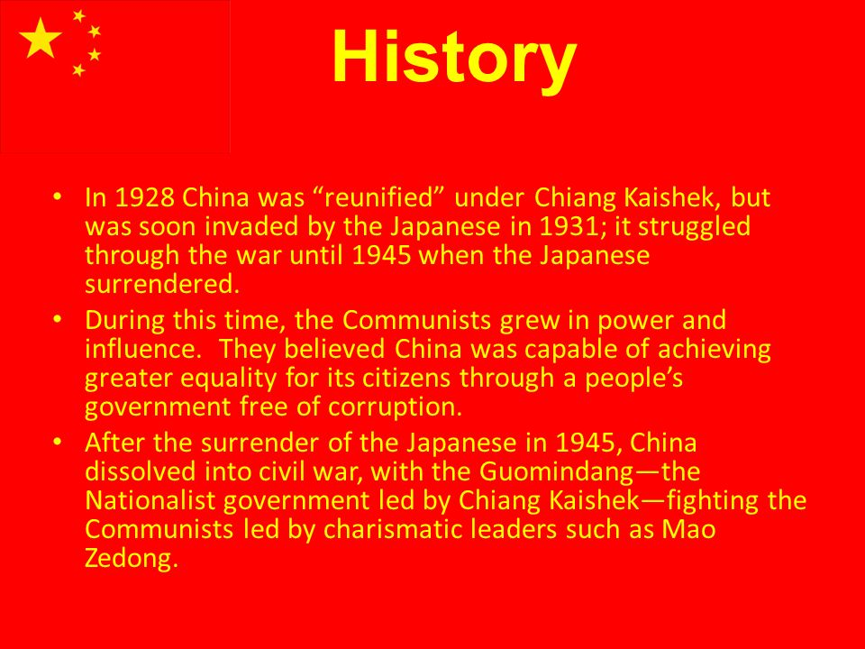 History In 1928 China was reunified under Chiang Kaishek, but was soon invaded by the Japanese in 1931; it struggled through the war until 1945 when the Japanese surrendered.