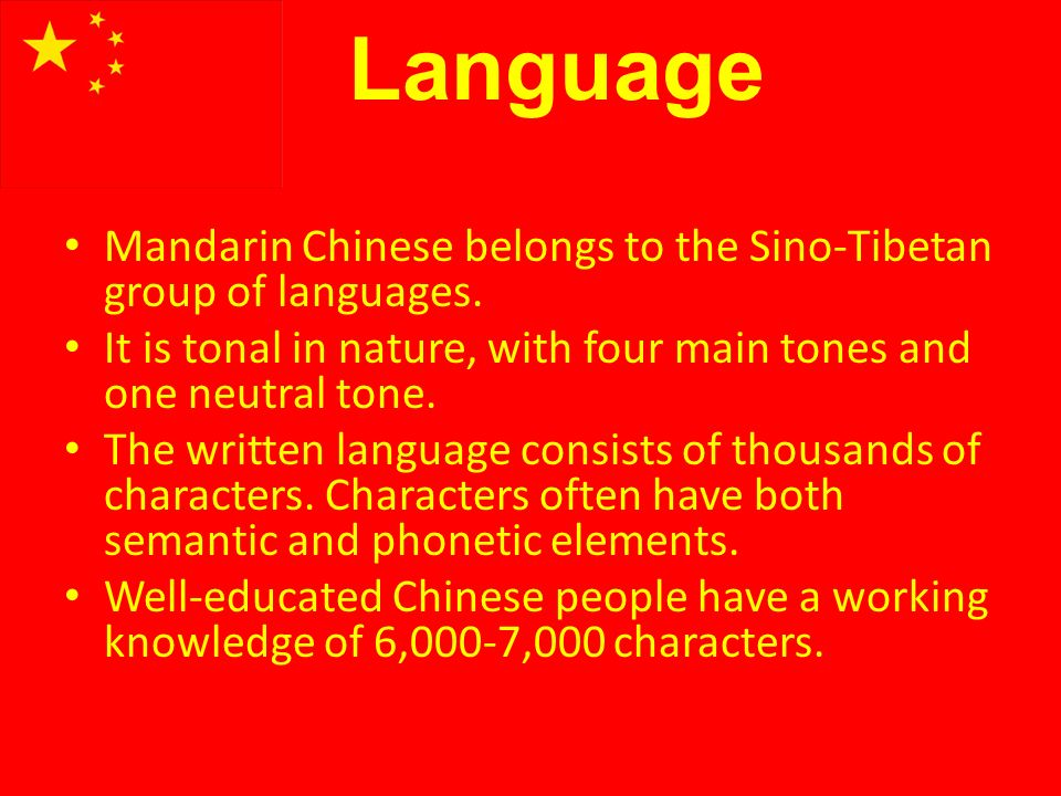 Language Mandarin Chinese belongs to the Sino-Tibetan group of languages.
