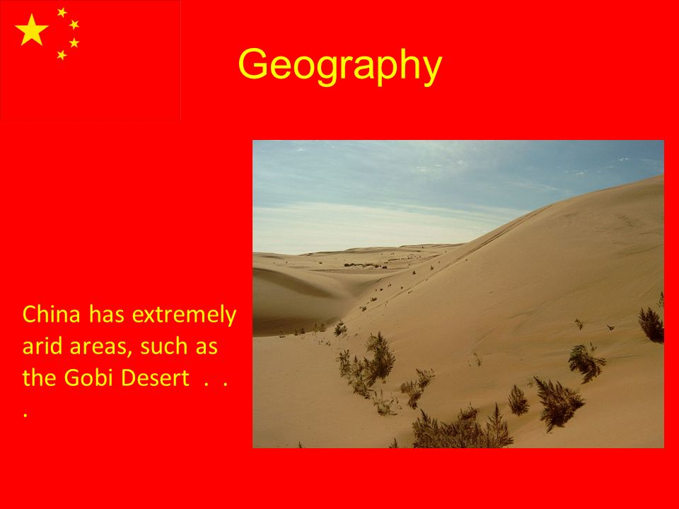 Geography China has extremely arid areas, such as the Gobi Desert...
