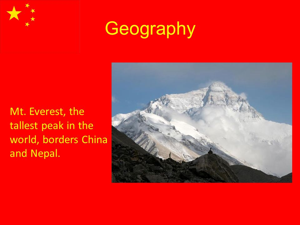 Geography Mt. Everest, the tallest peak in the world, borders China and Nepal.