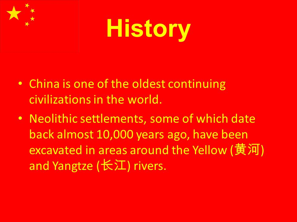 China is one of the oldest continuing civilizations in the world. Neolithic settlements, some of which date back almost 10,000 years ago, have been ex