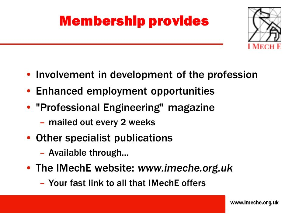 Membership provides Recognition of professional competence –I know that I am professional. The letters after my name make sure that others know too. A
