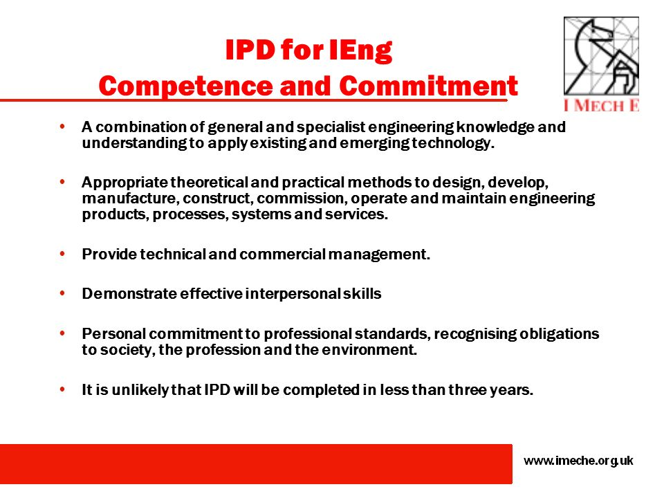 IPD for CEng and IEng A period of professional development for a Chartered Engineer or an Incorporated Engineer covers a broad range of engineering sk