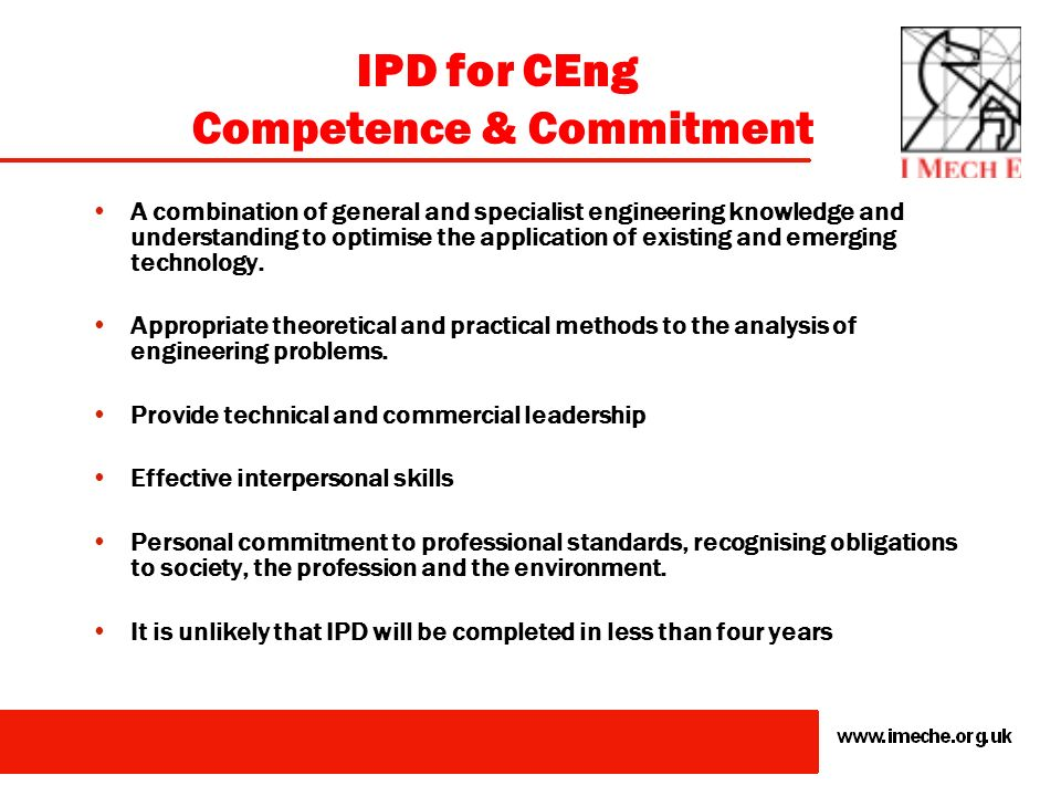 IPD for IEng Competence and Commitment A combination of general and specialist engineering knowledge and understanding to apply existing and emerging