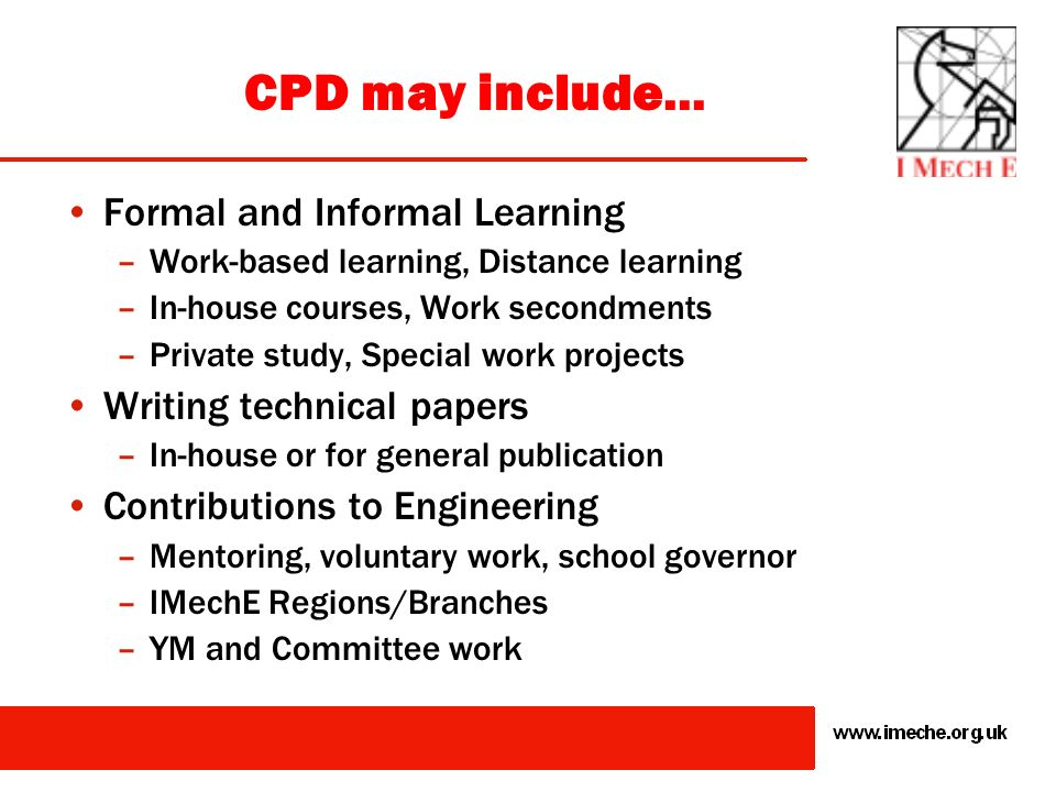 IMechEs CPD Policy Members and Fellows who wish to practise as professional engineers must keep themselves up to date in the engineering profession Ap