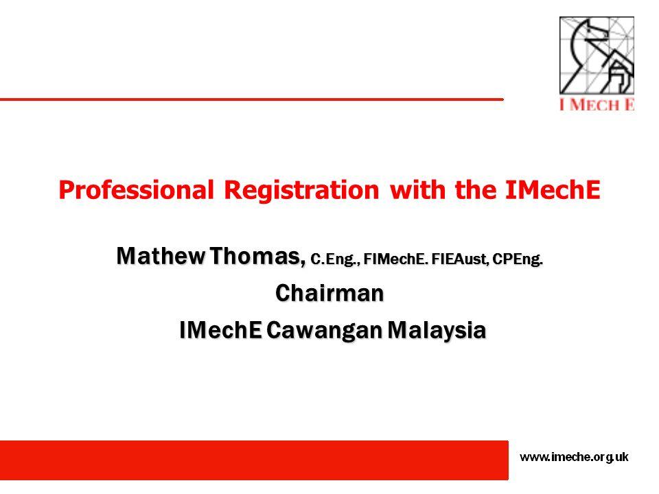 Thank You Mathew Thomas, C.Eng., FIMechE mathew49@gmail.com Chairman IMechE Cawangan Malaysia IMechE Cawangan Malaysia