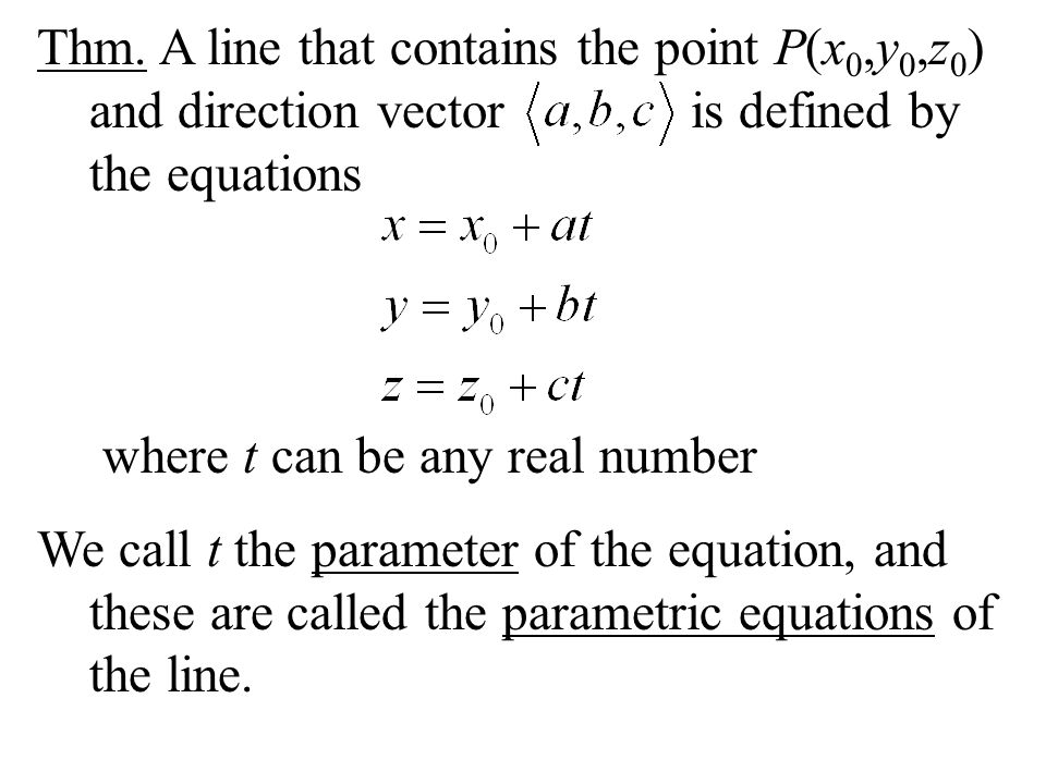 Thm. A line that contains the point P(x 0,y 0,z 0 ) and direction vector is defined by the equations where t can be any real number We call t the para