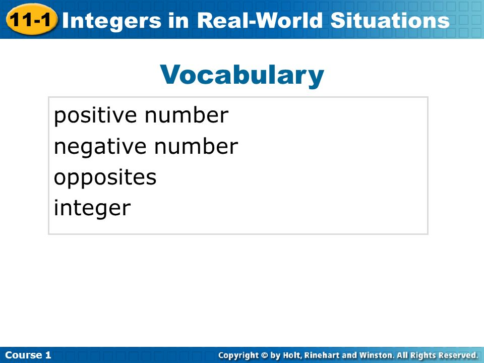 Course 1 11-1 Integers in Real-World Situations Vocabulary positive number negative number opposites integer
