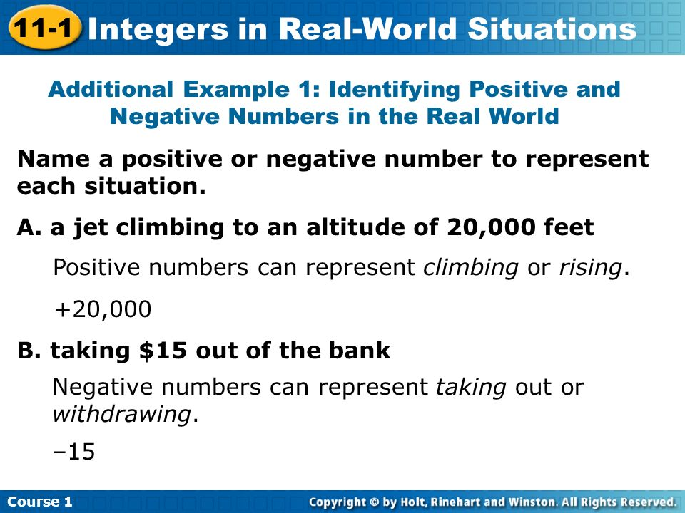 Course 1 11-1 Integers in Real-World Situations Additional Example 1: Identifying Positive and Negative Numbers in the Real World Name a positive or n