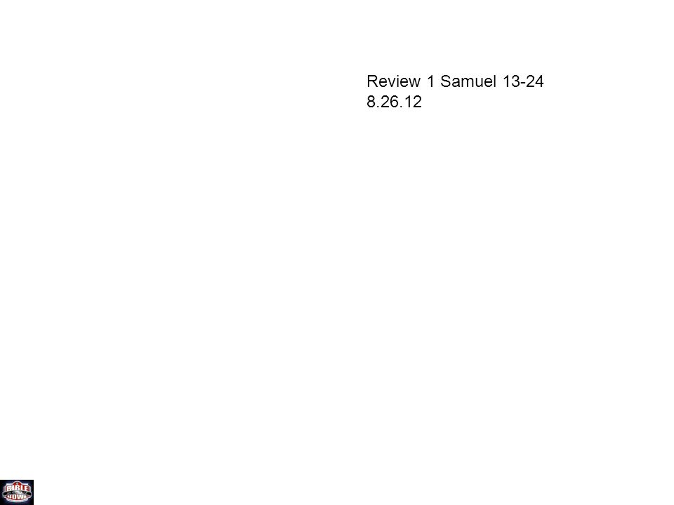 Review 1 Samuel 13-24 8.26.12