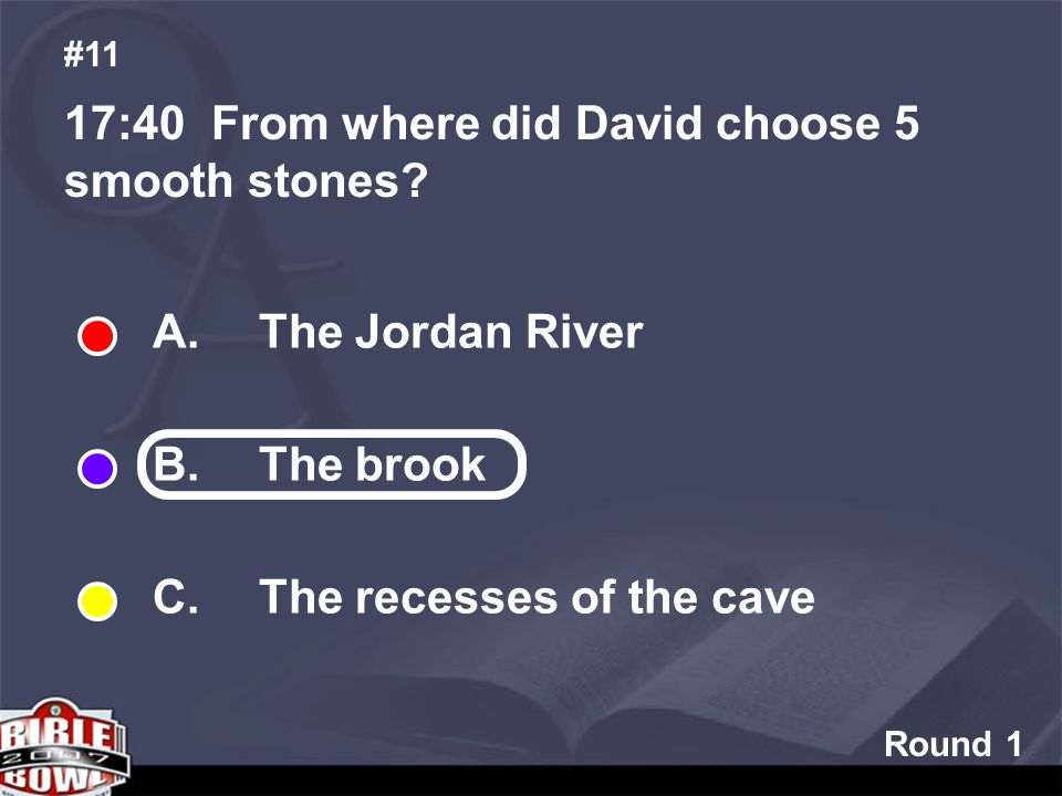 Round 1 17:40 From where did David choose 5 smooth stones.