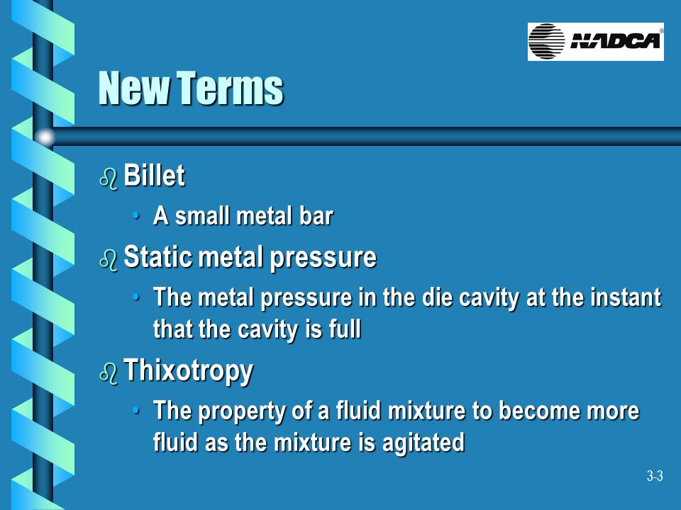 3-3 New Terms b Billet A small metal bar A small metal bar b Static metal pressure The metal pressure in the die cavity at the instant that the cavity