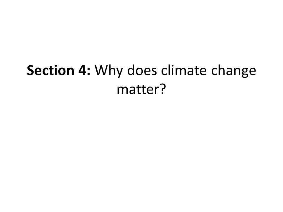 Section 4: Why does climate change matter?