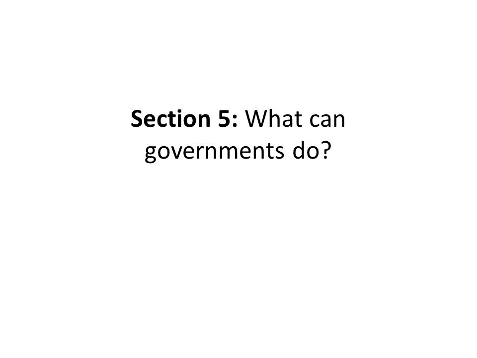 Section 5: What can governments do?