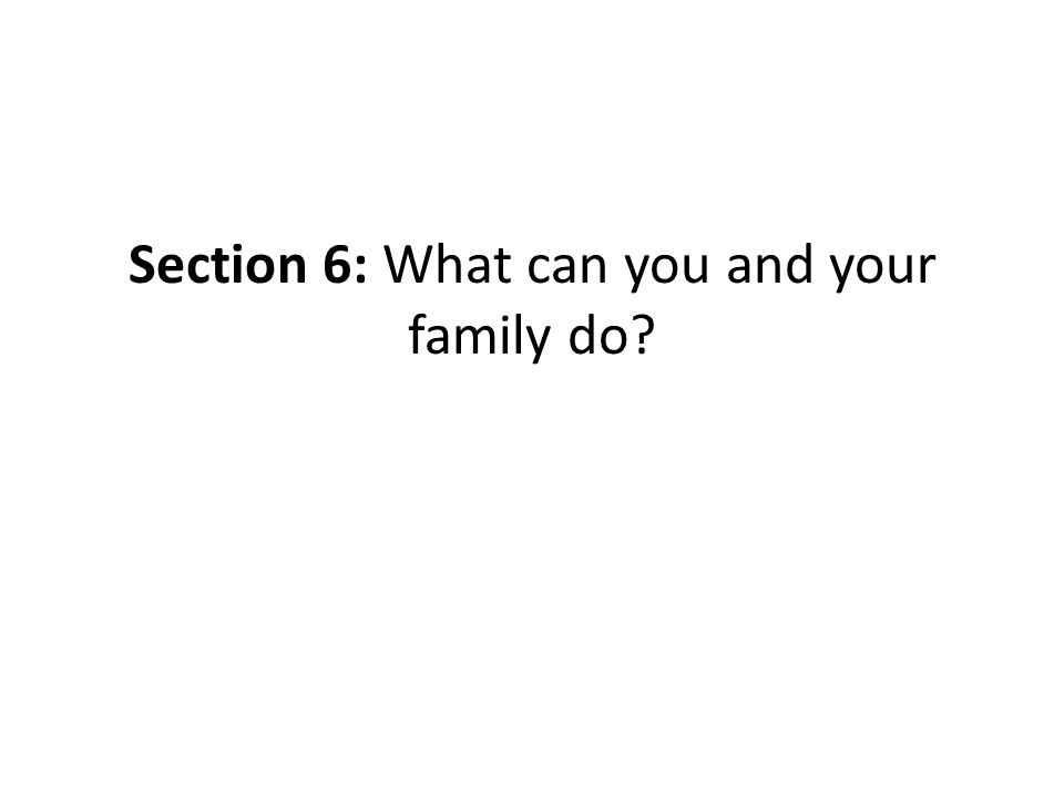 Section 6: What can you and your family do?