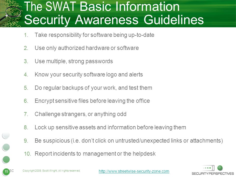 15 Copyright 2009. Scott Wright. All rights reserved. http://www.streetwise-security-zone.com SC 15 The SWAT Basic Information Security Awareness Guid