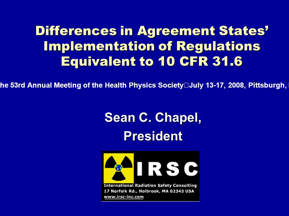 Differences in Agreement States Implementation of Regulations Equivalent to 10 CFR 31.6 Sean C. Chapel, President The 53rd Annual Meeting of the Healt