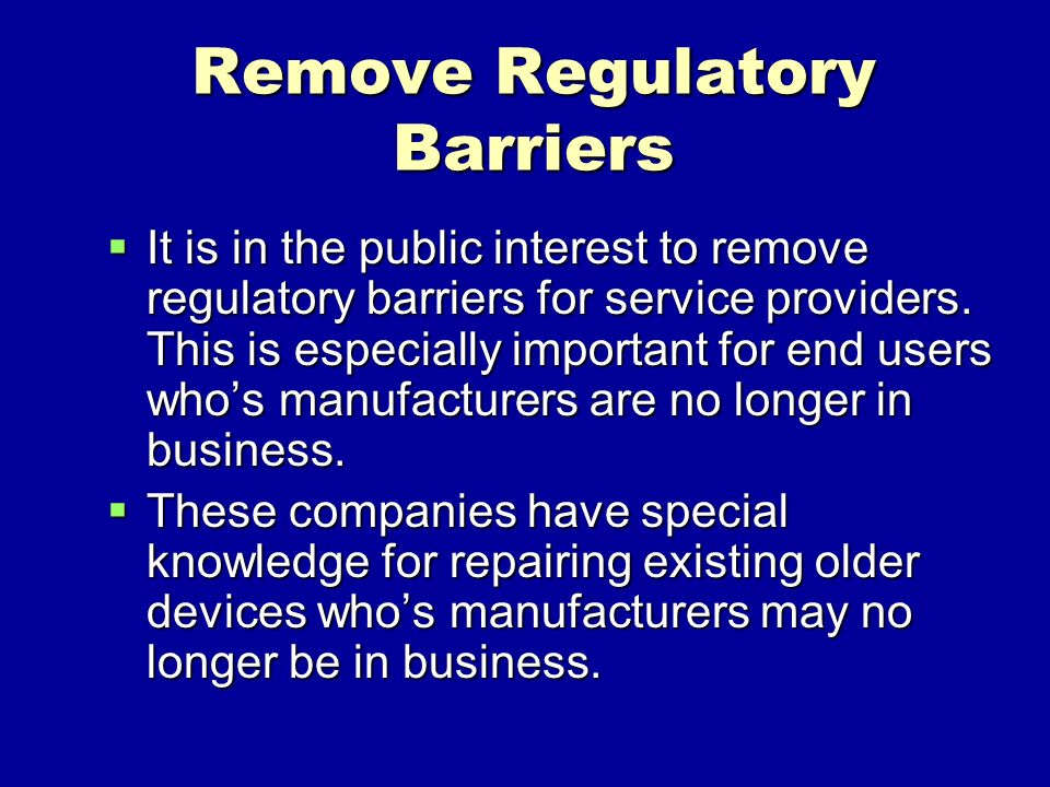 Remove Regulatory Barriers It is in the public interest to remove regulatory barriers for service providers.