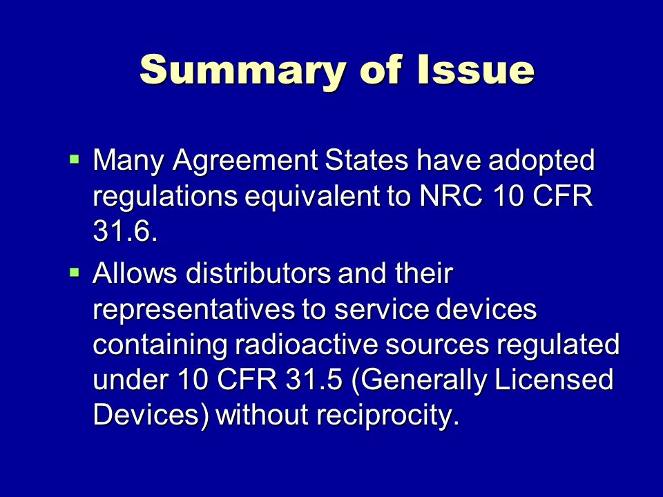 Summary of Issue Many Agreement States have adopted regulations equivalent to NRC 10 CFR 31.6.