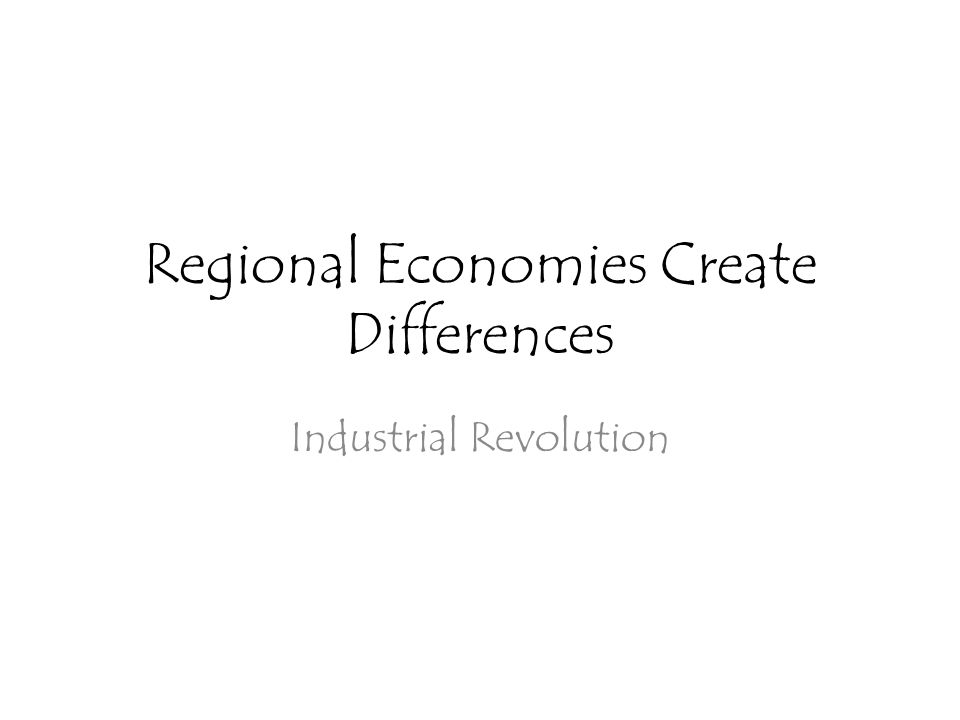 Regional Economies Create Differences Industrial Revolution
