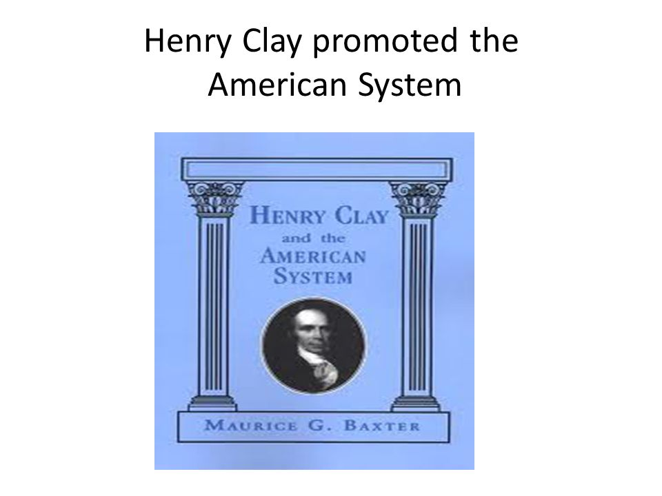 Henry Clay promoted the American System