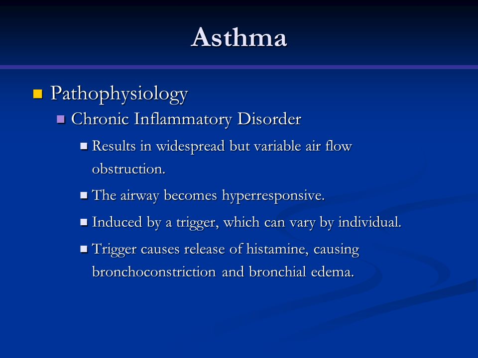 Asthma Pathophysiology Pathophysiology Chronic Inflammatory Disorder Chronic Inflammatory Disorder Results in widespread but variable air flow obstruc
