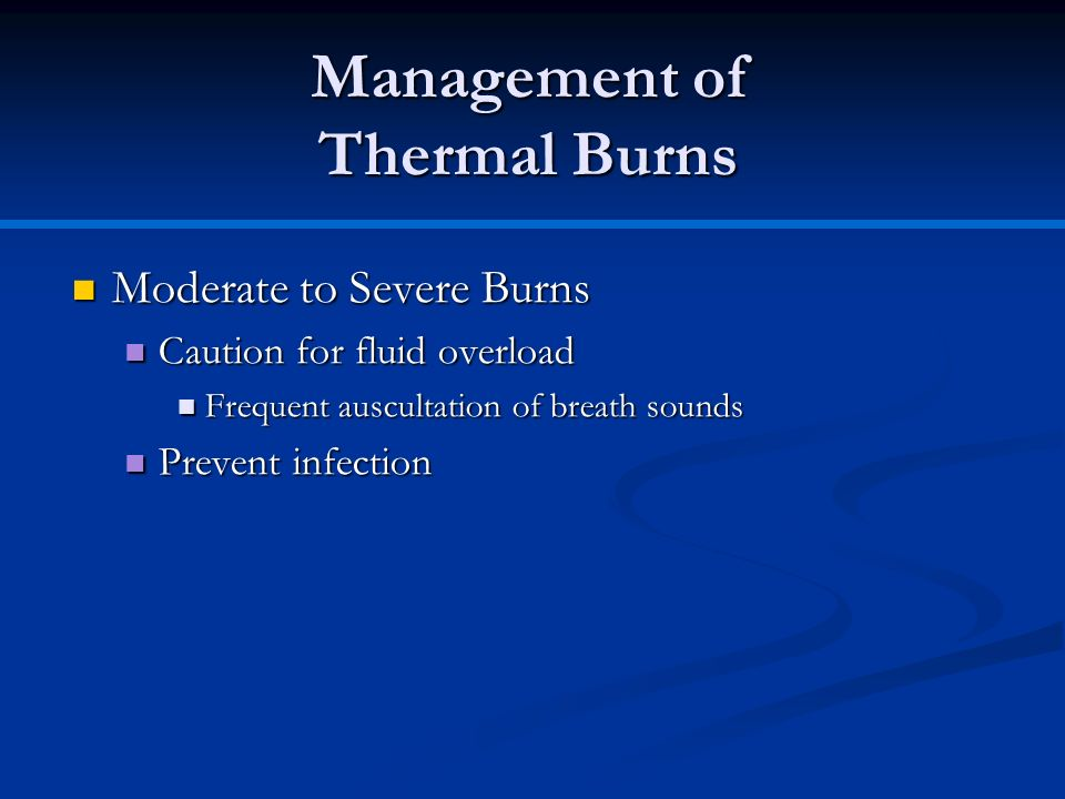 Moderate to Severe Burns Moderate to Severe Burns Caution for fluid overload Caution for fluid overload Frequent auscultation of breath sounds Frequen
