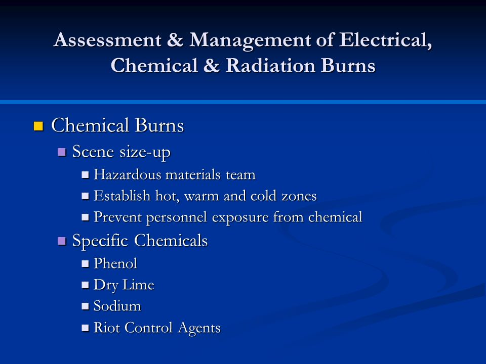 Chemical Burns Chemical Burns Scene size-up Scene size-up Hazardous materials team Hazardous materials team Establish hot, warm and cold zones Establi