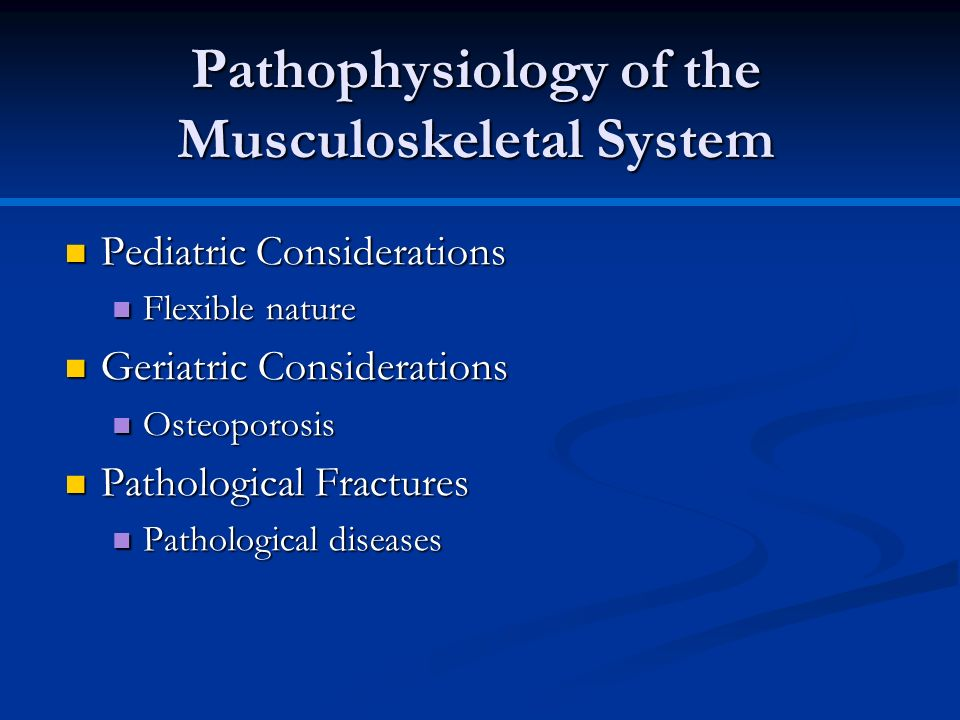 Pediatric Considerations Pediatric Considerations Flexible nature Flexible nature Geriatric Considerations Geriatric Considerations Osteoporosis Osteo